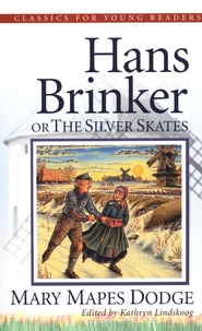 Hans Brinker: The Silver Skates,  Classics for Young Readers  -     By: Mary Mapes Dodge