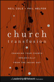 Church Transfusion: Changing Your Church Organically-From the Inside Out - eBook  -     By: Neil Cole, Phil Helfer
