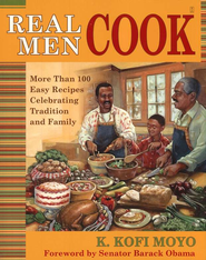 Real Men Cook: More Than 100 Easy Recipes Celebrating Traditions and Family  -     By: K. Kofi Moyo