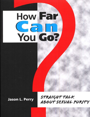 How Far Can You Go? Straight Talk About Sexual Purity, Student Edition  -     By: Jason Perry