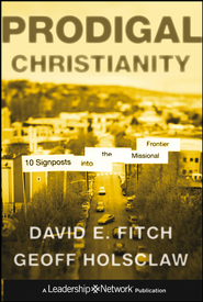 Prodigal Christianity: 10 Signposts into the Missional Frontier - eBook  -     By: David E. Fitch, Geoff Holsclaw