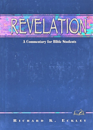 Revelation: A Commentary for Bible Students   -     By: Richard Eckley