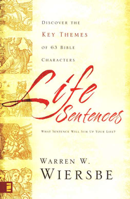 Life Sentences: Discover the Key Themes of 63 Bible Characters  -     By: Warren W. Wiersbe