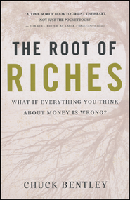 The Root of Riches: What if Everything You Think About Money Is Wrong?  -              By: Chuck Bentley