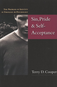 Sin, Pride & Self-acceptance: The Problem of Identity in Theology & Psychology  -     By: Terry D. Cooper