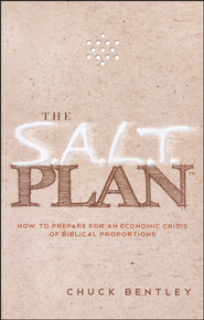 The S.A.L.T. Plan: How to Prepare for an Economic Crisis of Biblical Proportions  -              By: Chuck Bentley