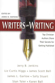 Writers on Writing  -     By: Jerry B. Jenkins, Liz Curtis Higgs, James Scott Bell