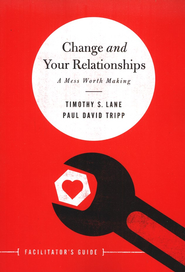 Change and Your Relationships, Facilitator's Guide  -     By: Timothy S. Lane, Paul David Tripp