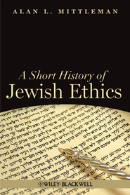 A Short History of Jewish Ethics: Conduct and Character in the Context of Covenant - eBook  -     By: Alan L. Mittleman