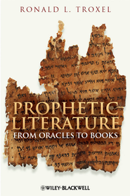 Prophetic Literature: From Oracles to Books - eBook  -     By: Ronald L. Troxel