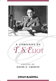A Companion to T. S. Eliot - eBook  -     Edited By: David E. Chinitz     By: David E. Chinitz(Ed.)