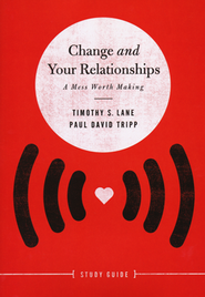 Change and Your Relationships, Study Guide  -     By: Timothy S. Lane, Paul David Tripp