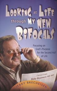 Looking at Life through My New Bifocals: Focusing on God's Purpose for the Second Half of Life  -     By: Jerry Brecheisen