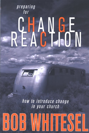 Preparing for Change Reaction: How to Introduce Change in Your Church  -     By: Bob Whitesel