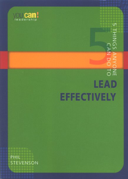 5 Things Anyone Can Do to Lead Effectively  -     By: Phil Stevenson