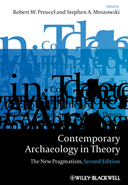 Contemporary Archaeology in Theory: The New Pragmatism - eBook  -     Edited By: Robert W. Preucel, Stephen A. Mrozowski     By: Robert W. Preucel(Ed.) & Stephen A. Mrozowski(Ed.)
