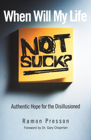 When Will My Life Not Suck? Authentic Hope for the Disillusioned  -     By: Ramon Presson