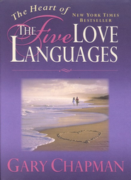The Heart of the Five Love Languages  -     By: Gary Chapman