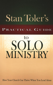Stan Toler's Practical Guide to Solo Ministry  -     By: Stan Toler