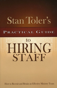 Stan Toler's Practical Guide to Hiring Staff  -              By: Stan Toler