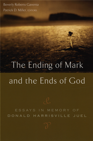 The Ending of Mark and the Ends of God: Essays in Memory of Donald Harrisville Juel  -              Edited By: Beverly Roberts Gaventa, Patrick D. Miller                   By: Beverly Roberts Gaventa & Patrick D. Miller, eds.