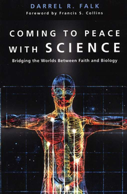 Coming to Peace with Science: Bridging the Worlds Between Faith and Biology  -     By: Darrel R. Falk