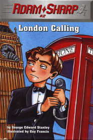 Adam Sharp #2: London Calling - eBook  -     By: George Edward Stanley     Illustrated By: Guy Francis