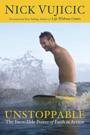Unstoppable: The Incredible Power of Faith in Action - eBook  -     By: Nick Vujicic