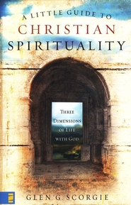 A Little Guide to Christian Spirituality: A Journey of a Life Lived With God  -     By: Glen G. Scorgie