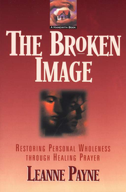 Broken Image, The: Restoring Personal Wholeness through Healing Prayer - eBook  -     By: Leanne Payne