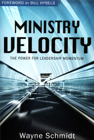 Ministry Velocity: The Power for Leadership Momentum  -     By: Wayne Schmidt