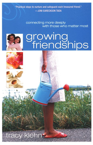 Growing Friendships: Connecting More Deeply With Those Who Matter Most - eBook  -     By: Tracy Klehn