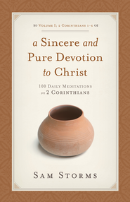 A Sincere and Pure Devotion to Christ, Volume 1: 100 Daily Meditations on 2 Corinthians - eBook  -     By: Sam Storms
