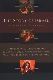 The Story of Israel: A Biblical Theology  -              Edited By: W. Dennis Tucker Jr., Preben Vang                   By: C. Marvin Pate, J. Scott Duvall, J. Daniel Hays, E. Randolph Richards