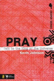 Pray: Talk to the King of the Universe  -     By: Kevin Johnson