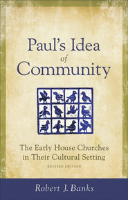 Paul's Idea of Community: The Early House Churches in Their Cultural Setting, Revised Edition - eBook  -     By: Robert Banks
