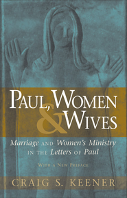 Paul, Women, and Wives: Marriage and Women's Ministry in the Letters of Paul - eBook  -     By: Craig S. Keener