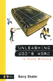 Unleashing God's Word in Youth Ministry  -              By: Barry Shafer