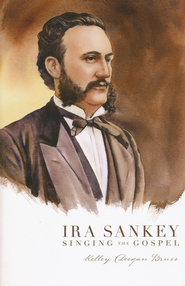 Ira Sankey: Singing the Gospel   -     By: Kelley Deegan Bruss