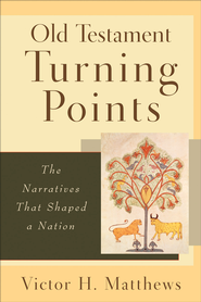 Old Testament Turning Points: The Narratives That Shaped a Nation - eBook  -     By: Victor H. Matthews