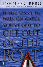 If You Want to Walk on Water, You've Got to Get Out of the Boat - eBook  -     By: John Ortberg