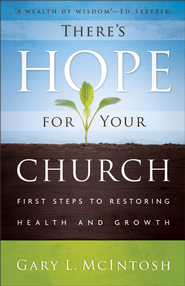 There's Hope for Your Church: First Steps to Restoring Health and Growth - eBook  -     By: Gary L. McIntosh