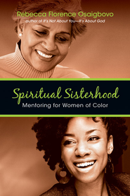 Spiritual Sisterhood: Mentoring for Women of Color - eBook  -     By: Rebecca Florence Osaigbovo