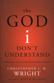 The God I Don't Understand: Reflections on Tough Questions of Faith  -     By: Christopher J.H. Wright