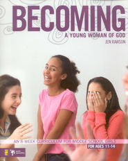 Becoming a Young Woman of God: An 8-Week Curriculum for Middle School Girls  -     By: Jen Rawson