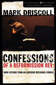 Confessions of a Reformission Rev.: Hard Lessons from an Emerging Missional Church - eBook  -     By: Mark Driscoll