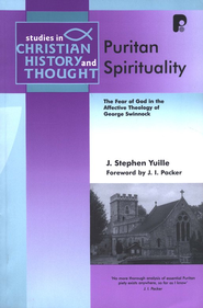 Puritan Spirituality: The Fear of God in the Affective Theology of George Swinnock  -     By: J. Stephen Yuille