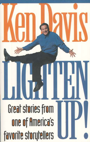 Lighten Up!: Great Stories from one of America's favorite  storytellers  -     By: Ken Davis