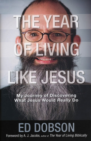 The Year of Living like Jesus: My Journey of Discovering What Jesus Would Really Do - eBook  -     By: Ed Dobson