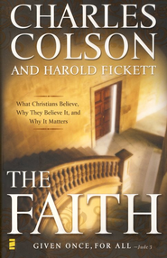 The Faith: What Christians Believe, Why They Believe It, and Why It Matters (slightly imperfect)  -     By: Charles Colson, Harold Fickett